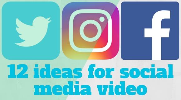 12 ideas for social media video