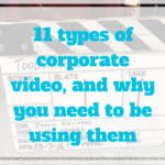 11 types of corporate video and why you need to be using them